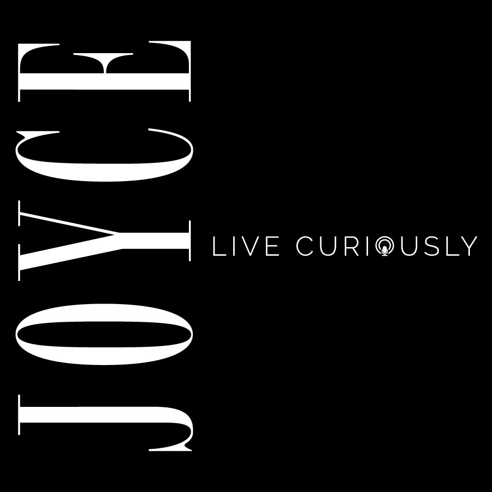 JOYCE PODCAST: LIVE CURIOUSLY