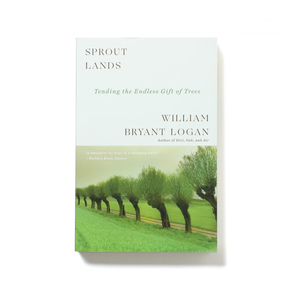 Sprout Lands: Tending the Endless Gift of Trees – William Bryant Logan