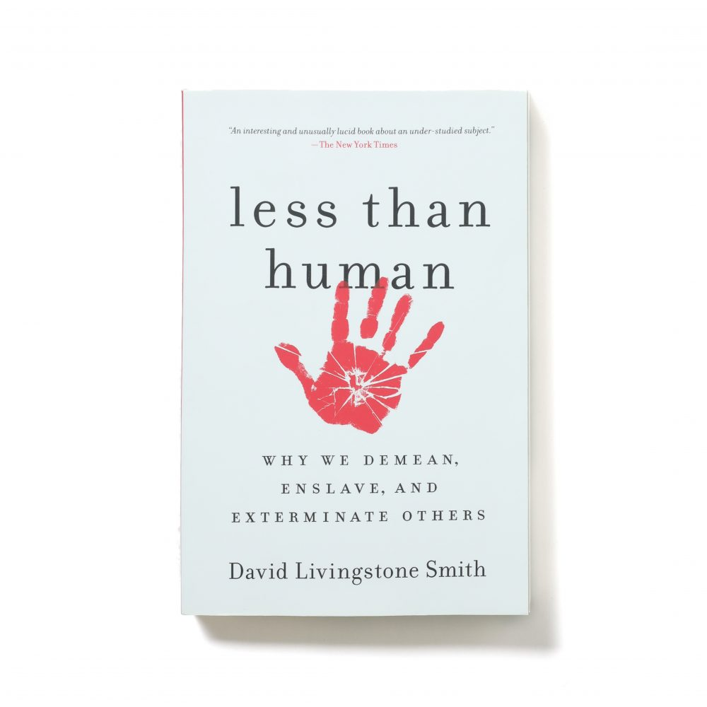 Less Than Human : Why We Demean, Enslave, and Exterminate Others – David Livingston Smith